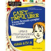 Caiet pentru timpul liber clasa IV. Limba si literatura romana, matematica