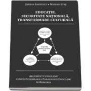 Educatie, Securitate Nationala, Transformare Culturala. Argument consolidat pentru schimbarea paradigmei educatiei in Romania