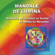 Mandale de Lumina - Armonie prin culori si forme