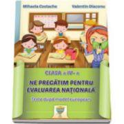 Ne pregatim pentru evaluarea nationala - Teste dupa model european. Clasa a IV-a