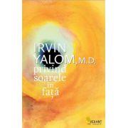 Privind soarele in fata (Irvin D. Yalom)