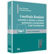 Constitutia Romaniei comentata si adnotata cu dezbateri parlamentare si jurisprudenta Curtii Constitutionale Titlul V - Curtea Constitutionala