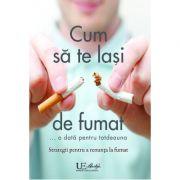 Cum sa te lasi de fumat... o data pentru totdeauna - Strategii pentru a renunta la fumat