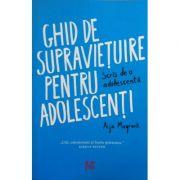 Ghid de supravietuire pentru adolescenti. Scris de o adolescenta