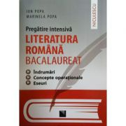 Literatura Romana Bacalaureat - Pregatire intensiva. Indrumari. Concepte operationale. Eseuri