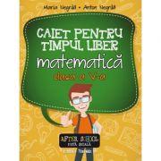 Matematica, caiet pentru timpul liber, clasa a V-a