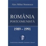 Romania postcomunista 1989-1991 (Alex Mihai Stoenescu)