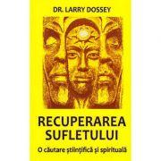 Recuperarea sufletului - o cautare stiintifica si spirituala