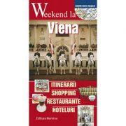 Weekend la Viena - Itinerarii, shopping, restaurante, hoteluri - Contine harta orasului