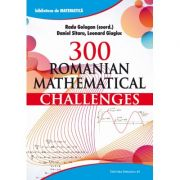 300 Romanian mathematical challenges - Radu Gologan