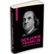Autobiografia lui Benjamin Franklin - Povestea vietii mele