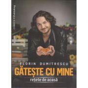 Florin Dumitrescu - Gateste cu mine. Retete de acasa