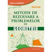 Metode de rezolvare a problemelor de geometrie - Irina Cretu