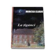 Mircea Eliade, La tiganci