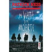 Pe viata si pe moarte (Patrick Ness)
