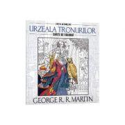 Urzeala tronurilor. Carte de colorat si activitati antistres - George R. R. Martin