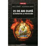 25 de ani dupa. Alternative si provocari (Paul Cernat)