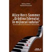 Alice Herz-Sommer. Gradina Edenului in mijlocul iadului