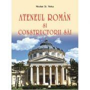 Ateneul Roman si constructorii sai (Nicolae St. Noica)