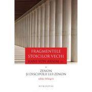 Fragmentele stoicilor vechi Volumul I. Zenon si discipolii lui Zenon
