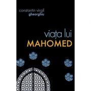 Viata lui Mahomed - Virgil Gheorghiu