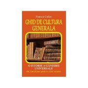 Ghid de cultura generala. O istorie a gandirii universale din Antichitate pana in zilele noastre