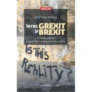 Intre Grexit si Brexit. Cronica politica a celor mai recente crize europene