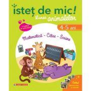 Istet de mic! Lumea animalelor. Matematica - Citire - Scriere (4-5 ani)