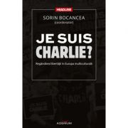 Je suis Charlie? Regandirea libertatii in Europa multiculturala - Sorin Bocancea