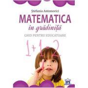 Matematica in gradinita - Ghid pentru educatoare (Stefania Antonovici)
