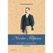 Nicolae Filipescu – Un aristocrat al politicii (vol. 1)
