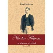Nicolae Filipescu – Un aristocrat al politicii (vol. 2)