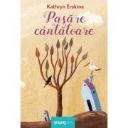 Pasare cantatoare - Kathryn Erskine