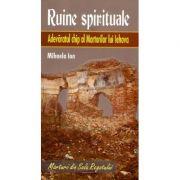 Ruine spirituale. Mihaela Ion. Adevaratul chip al Martorilor lui Iehova