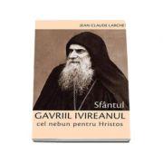 Sfantul Gavriil Ivireanul cel nebun pentru Hristos - Jean-Claude Larchet