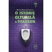 O istorie culturala a toaletelor - Roger-Henri Guerrand