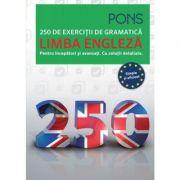 Limba Engleza - 250 de exercitii de gramatica