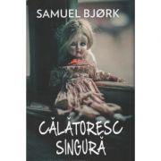 Calatoresc singura (Samuel Bjork)