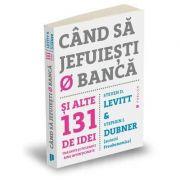 Cand sa jefuiesti o banca - Si alte 131 de idei trasnite si polemici bine intentionate