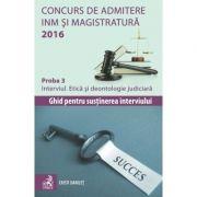Concurs de admitere la INM si Magistratura 2016. Interviul - Proba 3 - Etica si deontologie judiciara