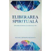 Eliberarea spirituala. Implinirea potentialului sufletului tau