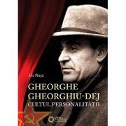 Cultul personalitatii lui Gheorghe Gheorghiu-Dej