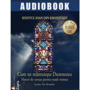 Cum ne mantuieste Dumnezeu: Sfantul Ioan de Kronstadt (CD MP3, 7 ore si 3 minute)
