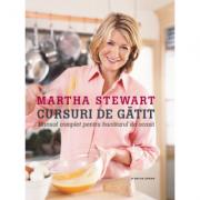 Cursuri de gatit (Martha Stewart) Manual complet pentru bucatarul de acasa