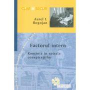 Factorul intern. Romania in spirala conspiratiilor