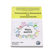 Performanta in Matematica prin Concursul Euclid, auxiliar pentru clasa I, editia 2015-2016 - Cristina-Lavinia Savu