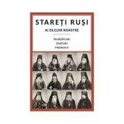 Stareti rusi ai zilelor noastre: Invataturi, sfaturi, prorocii