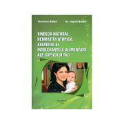 Vindeca natural dermatita atopica, alergiile si intolerantele alimentare ale copilului tau
