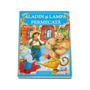 Aladin si lampa fermecata - Colectia magica a povestilor
