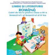 Limba si literatura romana. Caiet de lucru pentru clasa a III-a semestrul I si semestrul al II-lea - Adina Grigore